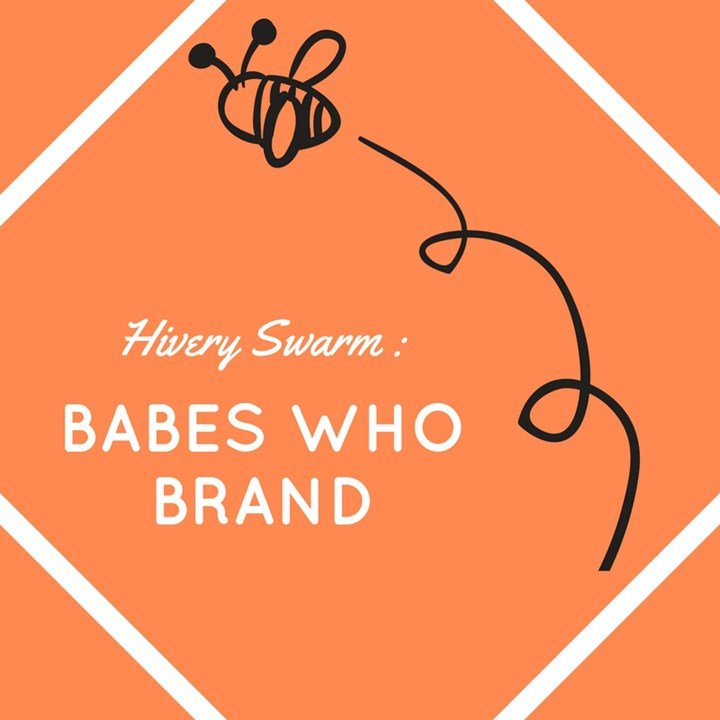 Hivery Swarm: Babes who Brand